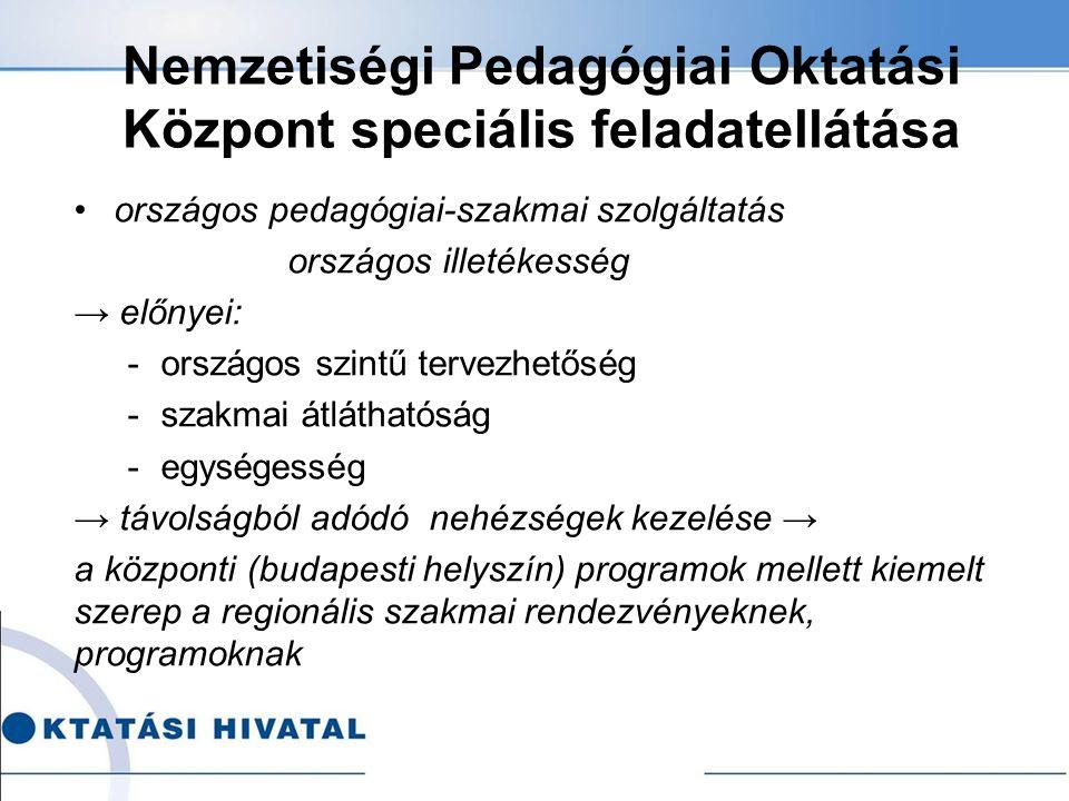 Nemzetiségi Pedagógiai Oktatási Központ speciális feladatellátása országos pedagógiai-szakmai szolgáltatás országos illetékesség → előnyei: -országos