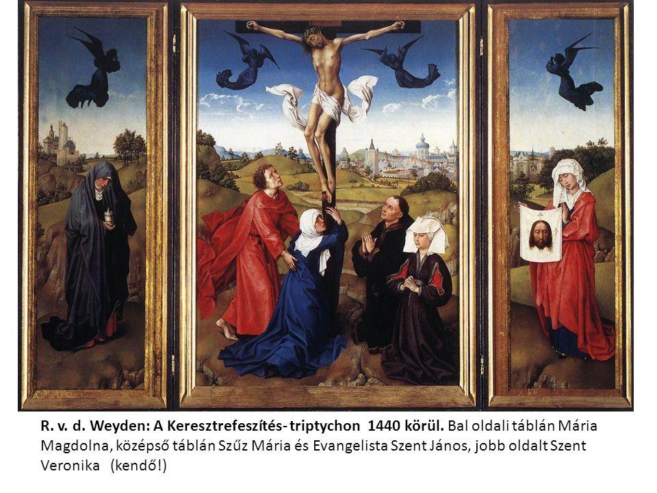 R. v. d. Weyden: A Keresztrefeszítés- triptychon 1440 körül.