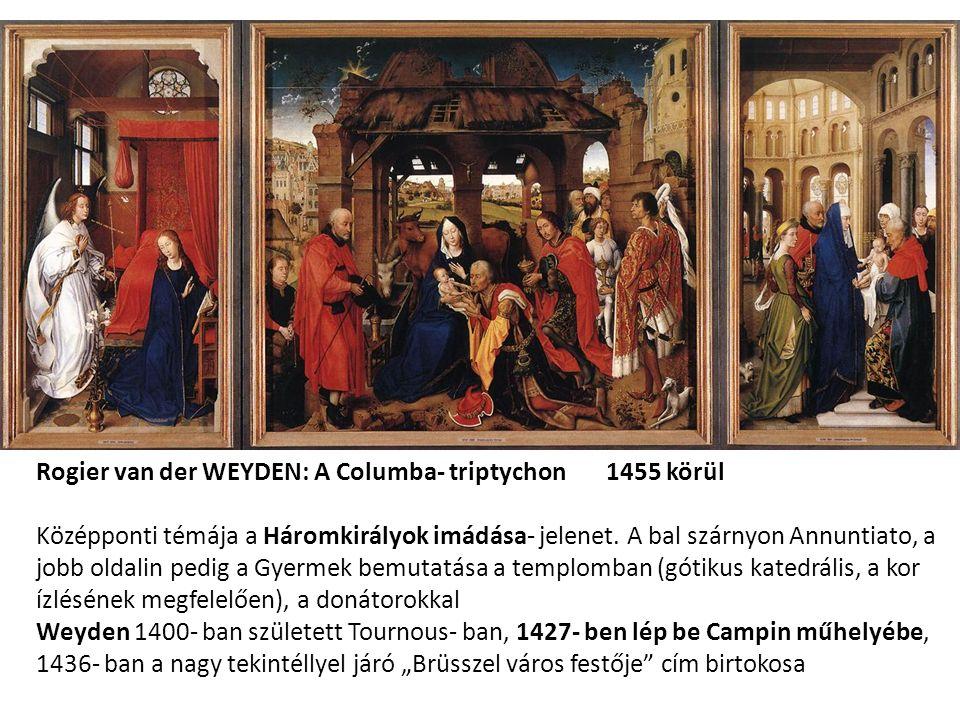 Rogier van der WEYDEN: A Columba- triptychon 1455 körül Középponti témája a Háromkirályok imádása- jelenet.