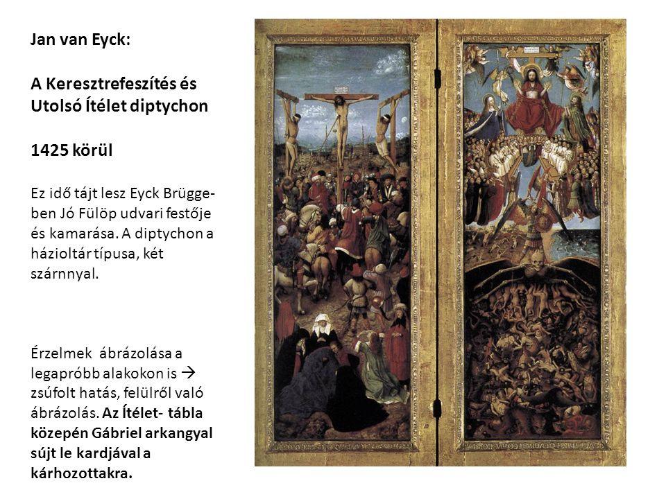 Jan van Eyck: A Keresztrefeszítés és Utolsó Ítélet diptychon 1425 körül Ez idő tájt lesz Eyck Brügge- ben Jó Fülöp udvari festője és kamarása.