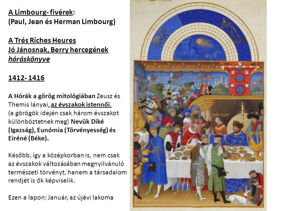 A Limbourg- fivérek: (Paul, Jean és Herman Limbourg) A Trés Riches Heures Jó Jánosnak, Berry hercegének hóráskönyve 1412- 1416 A Hórák a görög mitológiában Zeusz és Themis lányai, az évszakok istennői.