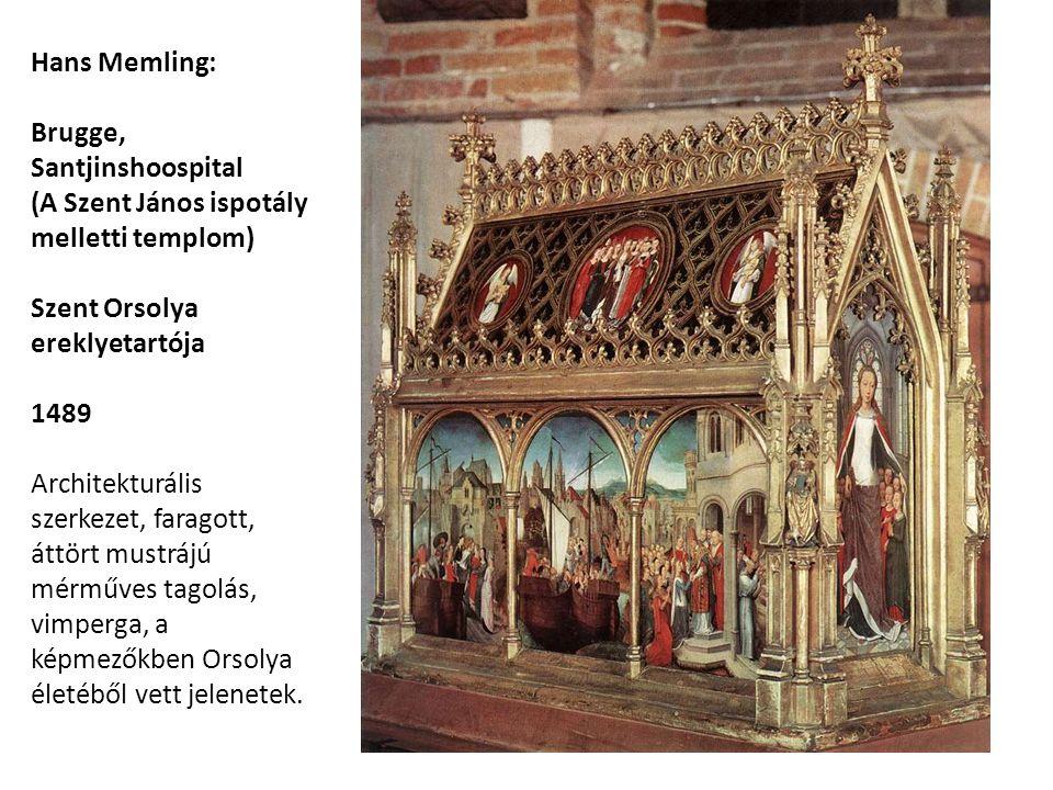 Hans Memling: Brugge, Santjinshoospital (A Szent János ispotály melletti templom) Szent Orsolya ereklyetartója 1489 Architekturális szerkezet, faragott, áttört mustrájú mérműves tagolás, vimperga, a képmezőkben Orsolya életéből vett jelenetek.