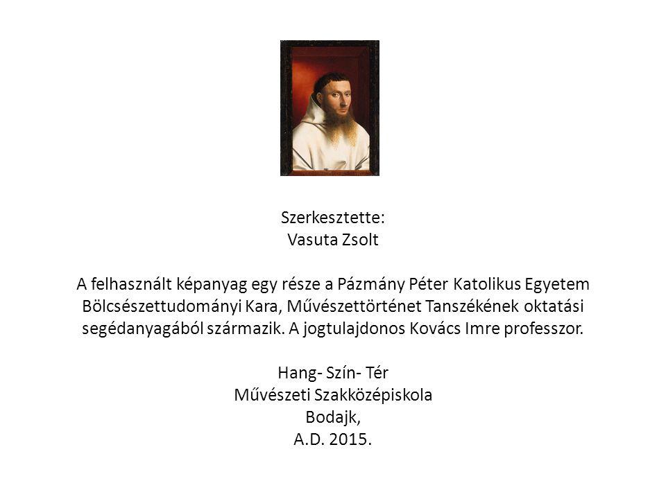 Szerkesztette: Vasuta Zsolt A felhasznált képanyag egy része a Pázmány Péter Katolikus Egyetem Bölcsészettudományi Kara, Művészettörténet Tanszékének oktatási segédanyagából származik.