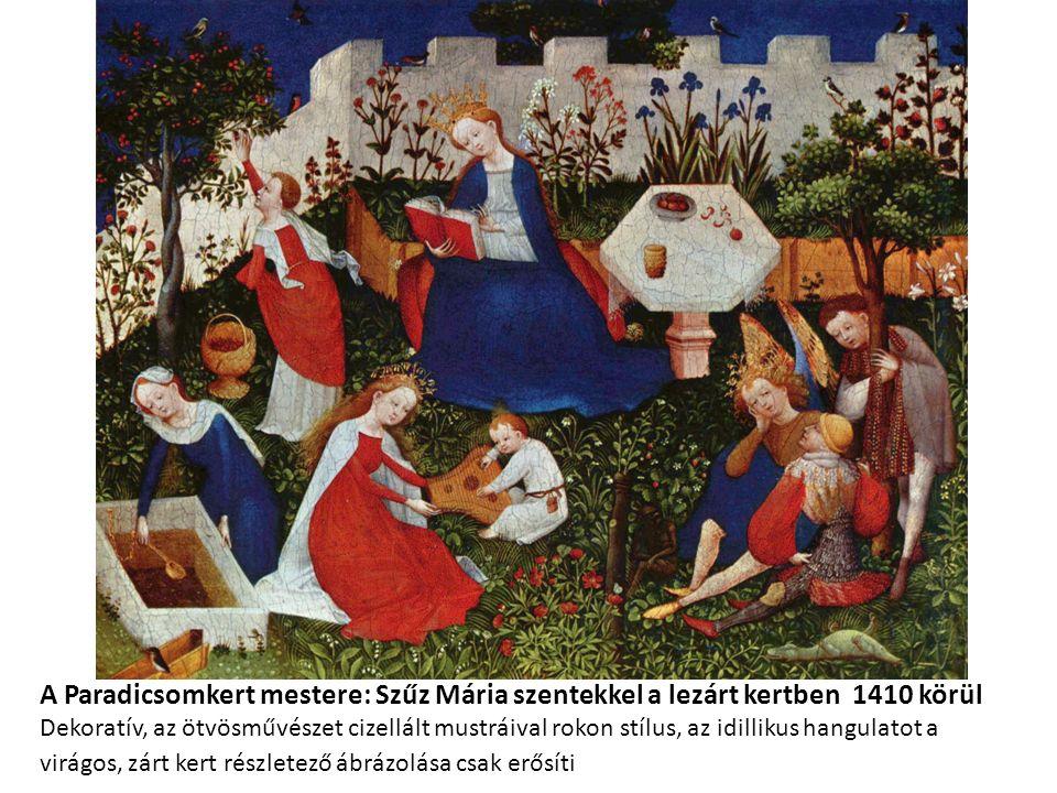 A Paradicsomkert mestere: Szűz Mária szentekkel a lezárt kertben 1410 körül Dekoratív, az ötvösművészet cizellált mustráival rokon stílus, az idillikus hangulatot a virágos, zárt kert részletező ábrázolása csak erősíti