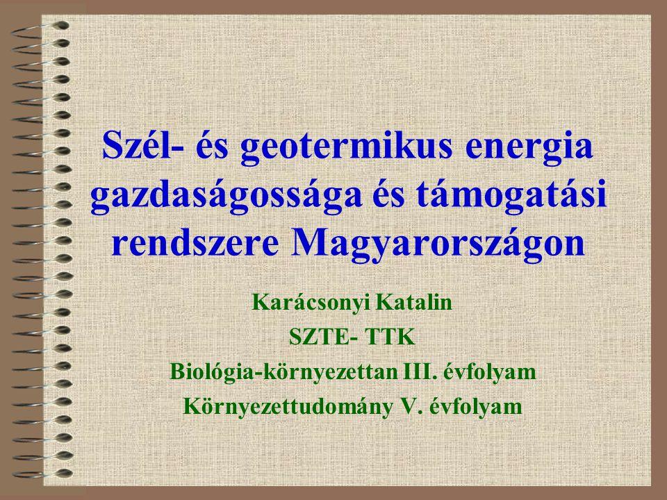 Szél- és geotermikus energia gazdaságossága és támogatási rendszere Magyarországon Karácsonyi Katalin SZTE- TTK Biológia-környezettan III.