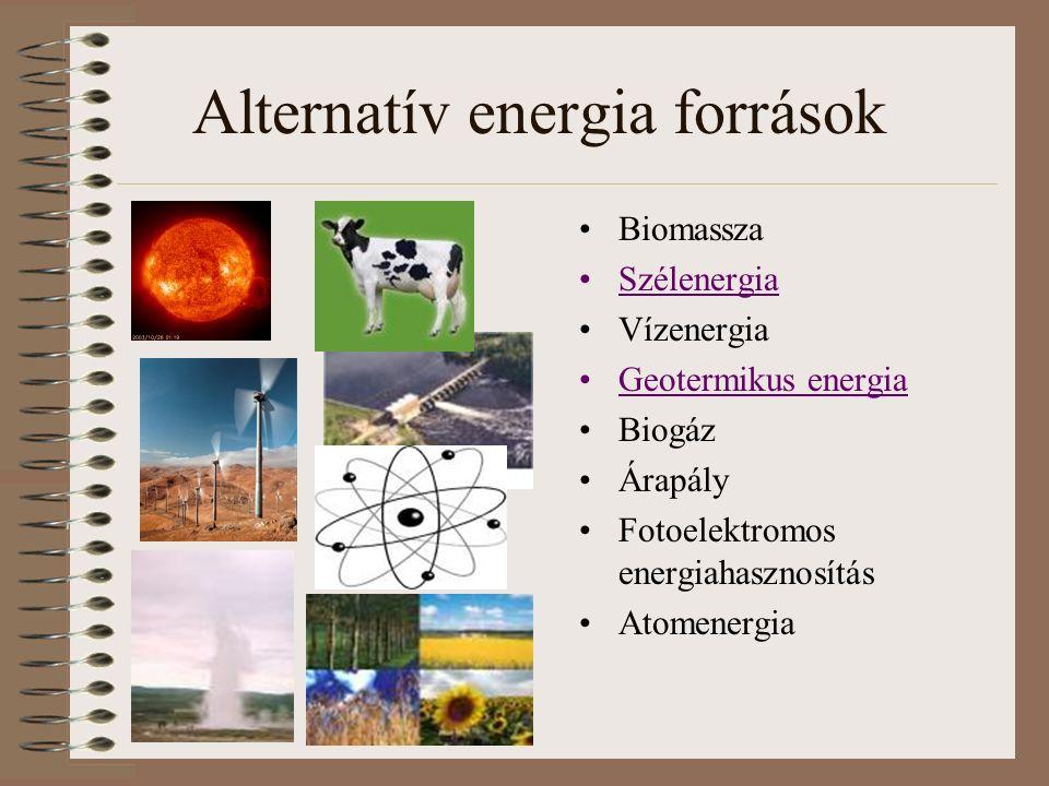 Alternatív energia források Biomassza Szélenergia Vízenergia Geotermikus energia Biogáz Árapály Fotoelektromos energiahasznosítás Atomenergia