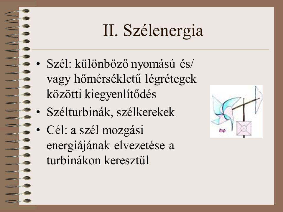 II. Szélenergia Szél: különböző nyomású és/ vagy hőmérsékletű légrétegek közötti kiegyenlítődés Szélturbinák, szélkerekek Cél: a szél mozgási energiáj