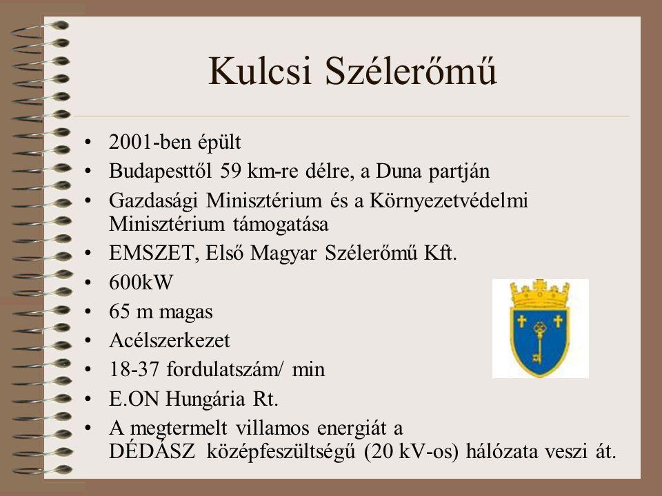 Kulcsi Szélerőmű 2001-ben épült Budapesttől 59 km-re délre, a Duna partján Gazdasági Minisztérium és a Környezetvédelmi Minisztérium támogatása EMSZET, Első Magyar Szélerőmű Kft.