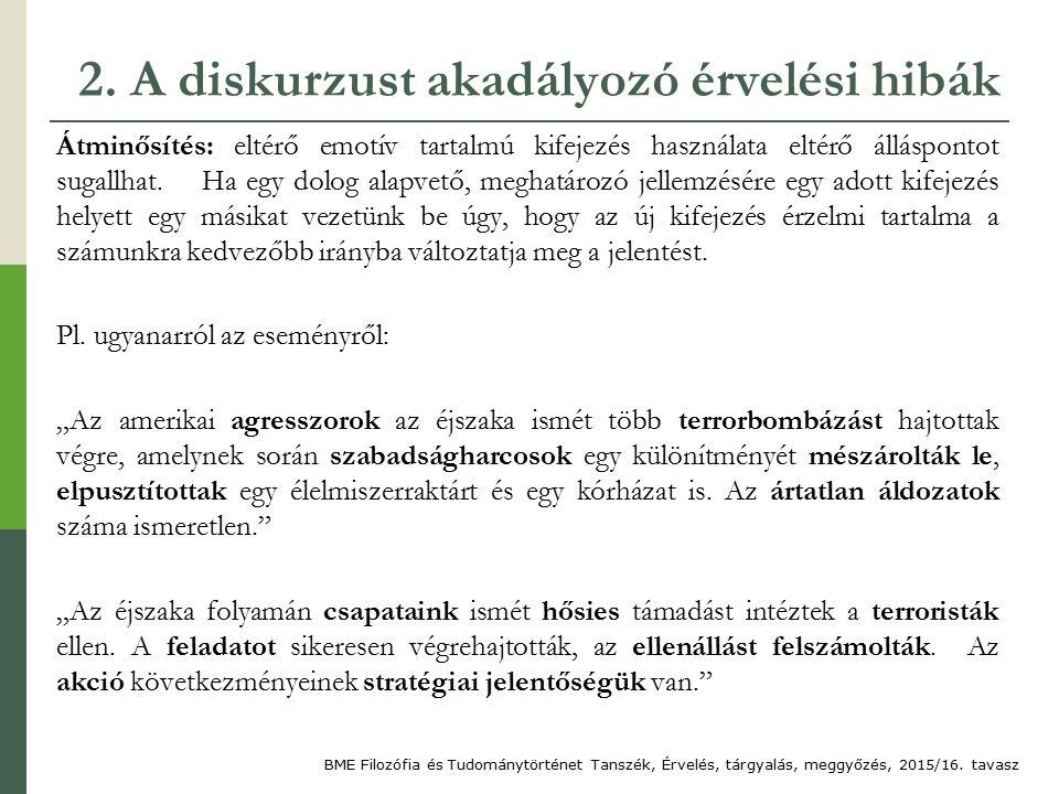 2. A diskurzust akadályozó érvelési hibák Átminősítés: eltérő emotív tartalmú kifejezés használata eltérő álláspontot sugallhat. Ha egy dolog alapvető