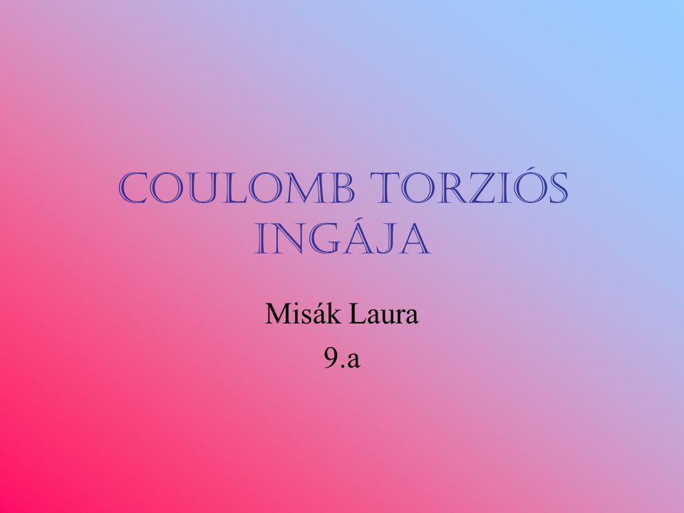 Coulomb torziós ingája Misák Laura 9.a