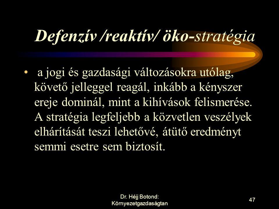 Indifferens /passzív/ öko-stratégia a változásokkal szemben érzéketlen stratégia, fenntartása esetleg rövidtávon lehetséges, közép- és hosszútávon egyértelműen zsákutcába vezet.