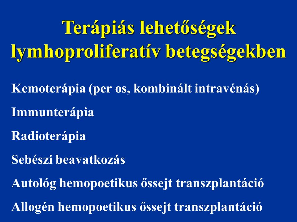 Terápiás lehetőségek lymhoproliferatív betegségekben Kemoterápia (per os, kombinált intravénás) Immunterápia Radioterápia Sebészi beavatkozás Autológ