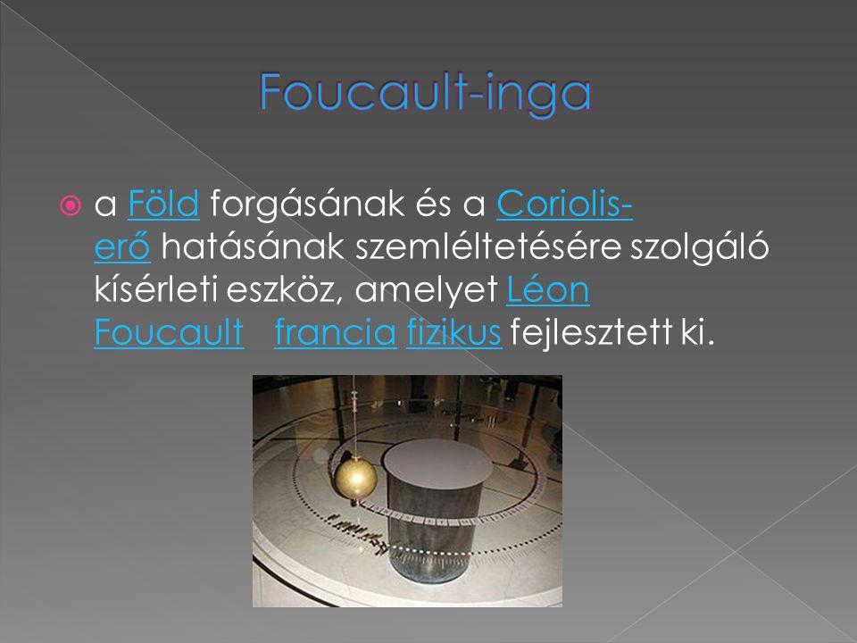  a Föld forgásának és a Coriolis- erő hatásának szemléltetésére szolgáló kísérleti eszköz, amelyet Léon Foucault francia fizikus fejlesztett ki.FöldCoriolis- erőLéon Foucaultfranciafizikus