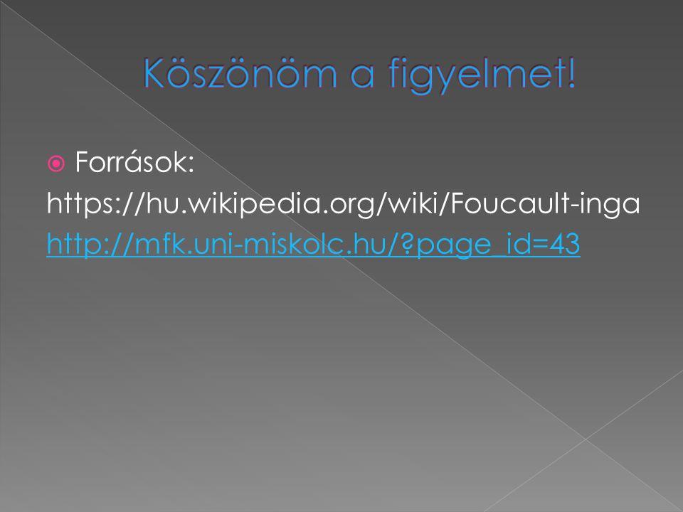  Források: https://hu.wikipedia.org/wiki/Foucault-inga http://mfk.uni-miskolc.hu/?page_id=43