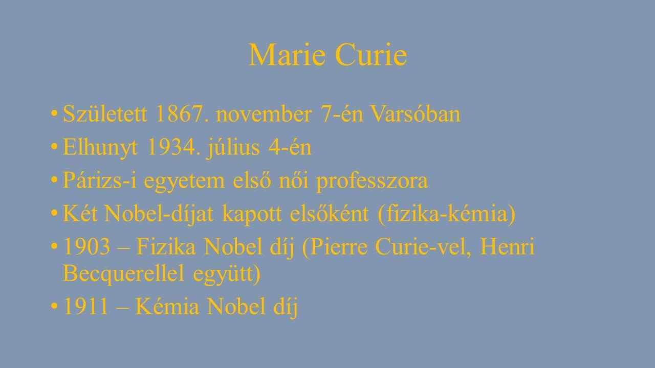 Marie Curie Született 1867. november 7-én Varsóban Elhunyt 1934.