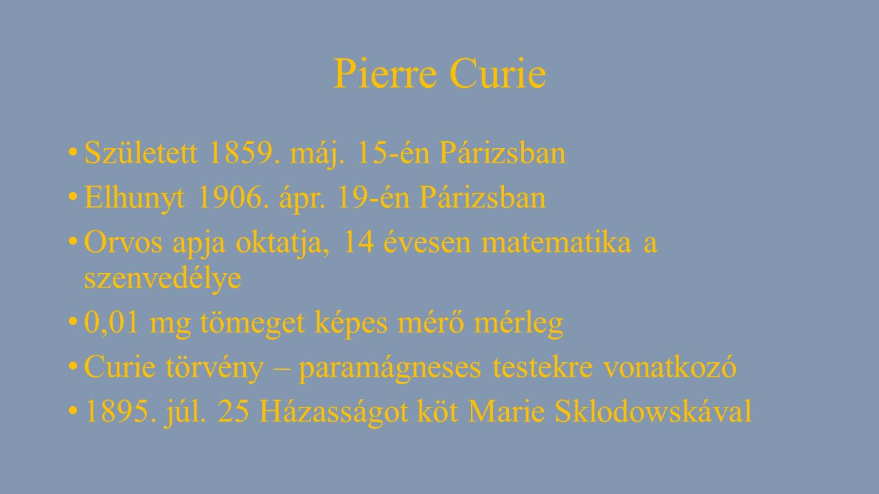 Pierre Curie Született 1859. máj. 15-én Párizsban Elhunyt 1906.