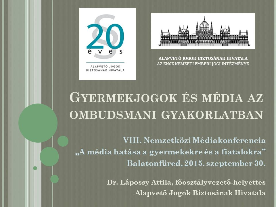 """G YERMEKJOGOK ÉS MÉDIA AZ OMBUDSMANI GYAKORLATBAN VIII. Nemzetközi Médiakonferencia """"A média hatása a gyermekekre és a fiatalokra"""" Balatonfüred, 2015."""