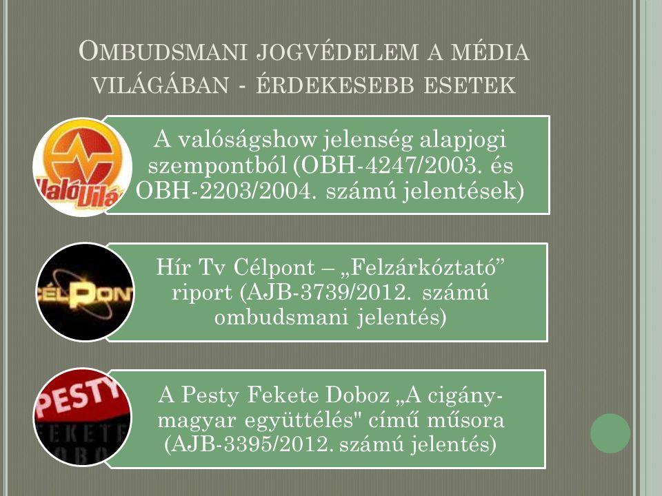 O MBUDSMANI JOGVÉDELEM A MÉDIA VILÁGÁBAN - ÉRDEKESEBB ESETEK A valóságshow jelenség alapjogi szempontból (OBH-4247/2003. és OBH-2203/2004. számú jelen