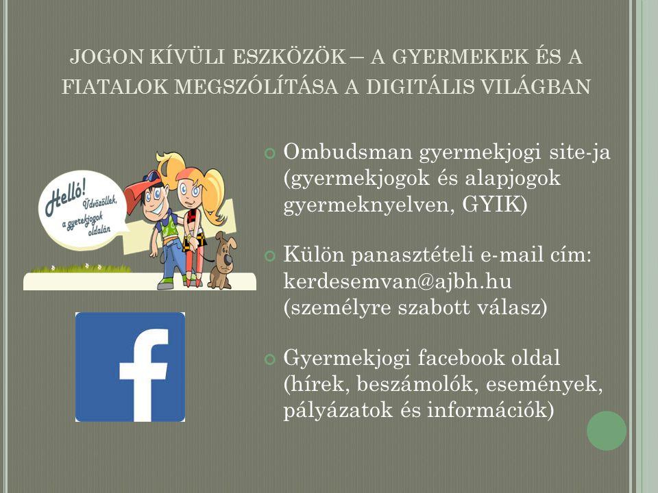 JOGON KÍVÜLI ESZKÖZÖK – A GYERMEKEK ÉS A FIATALOK MEGSZÓLÍTÁSA A DIGITÁLIS VILÁGBAN Ombudsman gyermekjogi site-ja (gyermekjogok és alapjogok gyermekny