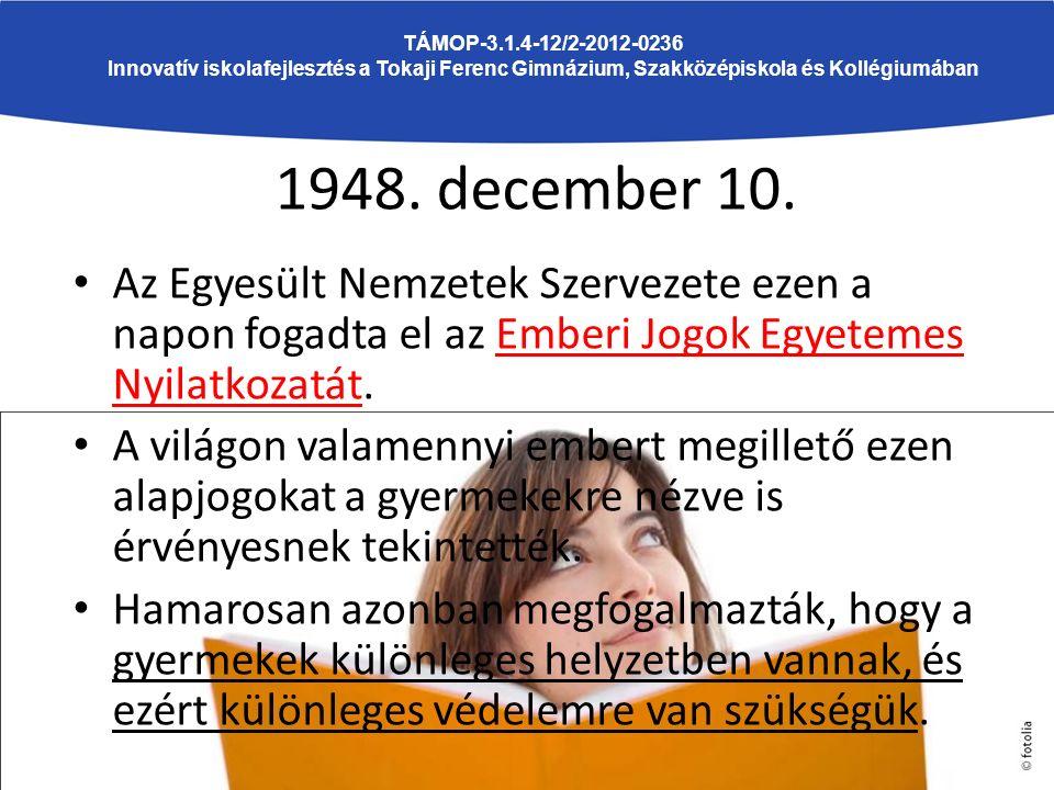1948. december 10. Az Egyesült Nemzetek Szervezete ezen a napon fogadta el az Emberi Jogok Egyetemes Nyilatkozatát. A világon valamennyi embert megill