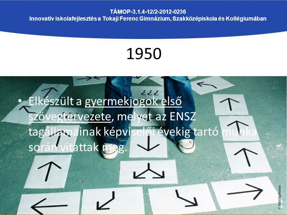 1950 Elkészült a gyermekjogok első szövegtervezete, melyet az ENSZ tagállamainak képviselői évekig tartó munka során vitattak meg. TÁMOP-3.1.4-12/2-20