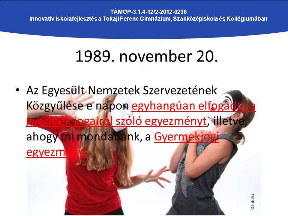 1989. november 20. Az Egyesült Nemzetek Szervezetének Közgyűlése e napon egyhangúan elfogadta a gyermek jogairól szóló egyezményt, illetve, ahogy mi m