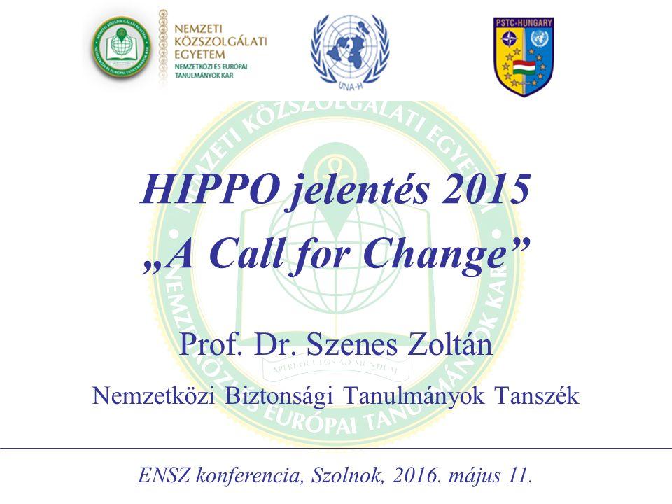 """HIPPO jelentés 2015 """"A Call for Change"""" Prof. Dr. Szenes Zoltán Nemzetközi Biztonsági Tanulmányok Tanszék ENSZ konferencia, Szolnok, 2016. május 11."""