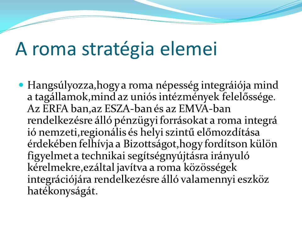 A roma stratégia elemei Hangsúlyozza,hogy a roma népesség integráiója mind a tagállamok,mind az uniós intézmények felelőssége.