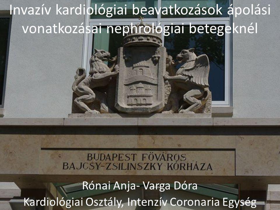 Invazív kardiológiai beavatkozások ápolási vonatkozásai nephrológiai betegeknél Rónai Anja- Varga Dóra Kardiológiai Osztály, Intenzív Coronaria Egység