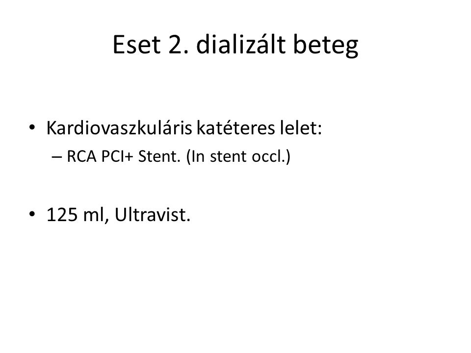 Eset 2. dializált beteg Kardiovaszkuláris katéteres lelet: – RCA PCI+ Stent. (In stent occl.) 125 ml, Ultravist.