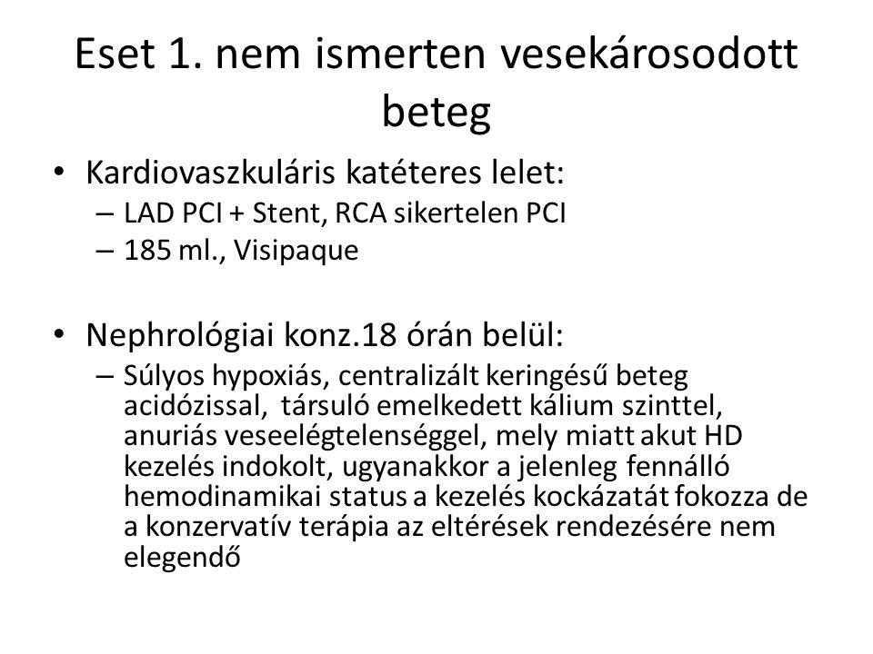 Eset 1. nem ismerten vesekárosodott beteg Kardiovaszkuláris katéteres lelet: – LAD PCI + Stent, RCA sikertelen PCI – 185 ml., Visipaque Nephrológiai k