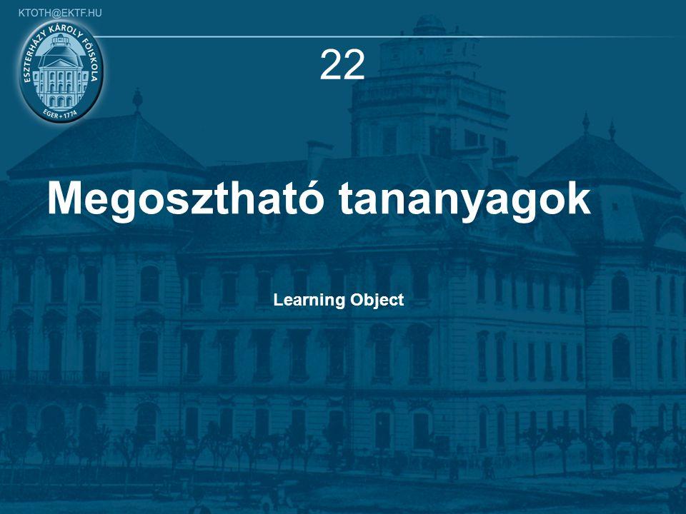 22 Megosztható tananyagok Learning Object
