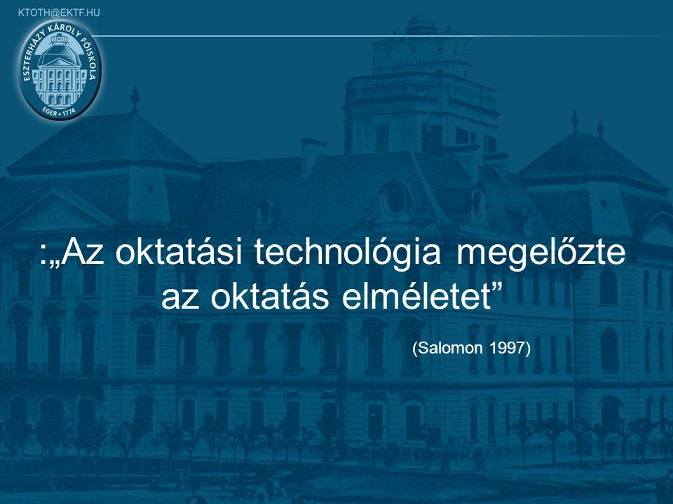 """:""""Az oktatási technológia megelőzte az oktatás elméletet (Salomon 1997)"""