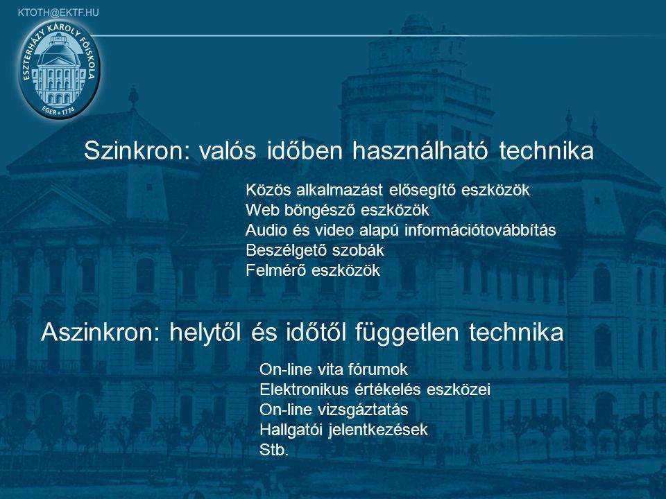 Szinkron: valós időben használható technika Aszinkron: helytől és időtől független technika On-line vita fórumok Elektronikus értékelés eszközei On-line vizsgáztatás Hallgatói jelentkezések Stb.