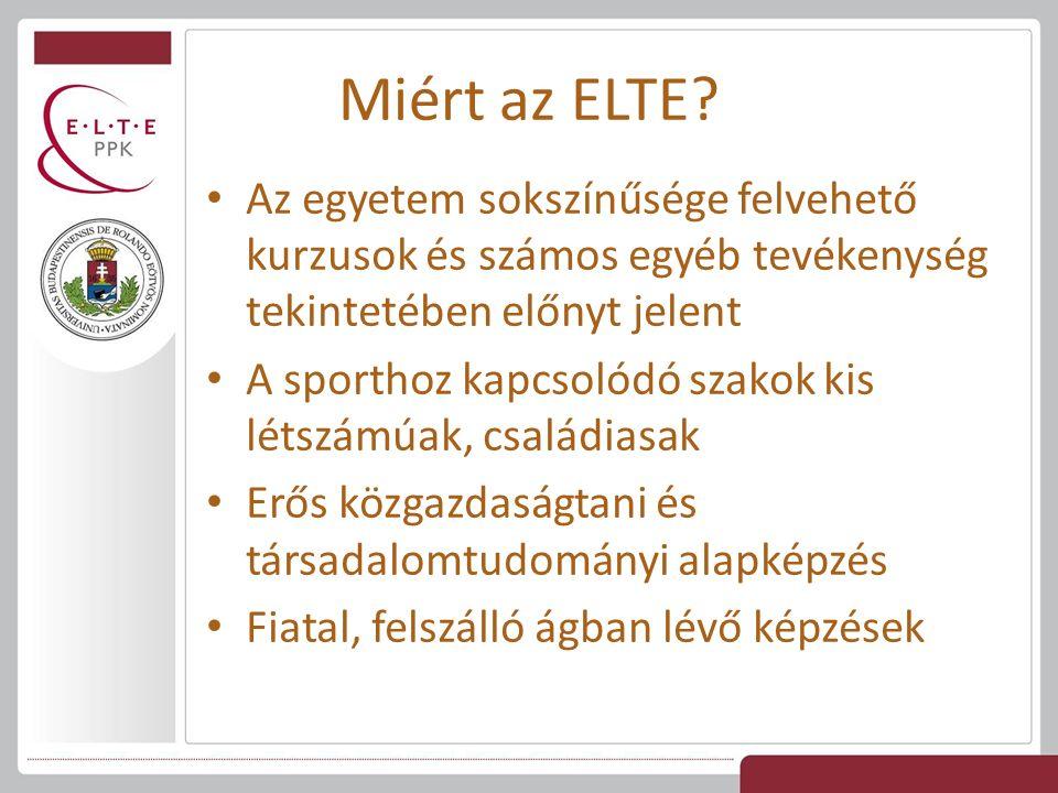 Miért az ELTE? Az egyetem sokszínűsége felvehető kurzusok és számos egyéb tevékenység tekintetében előnyt jelent A sporthoz kapcsolódó szakok kis léts