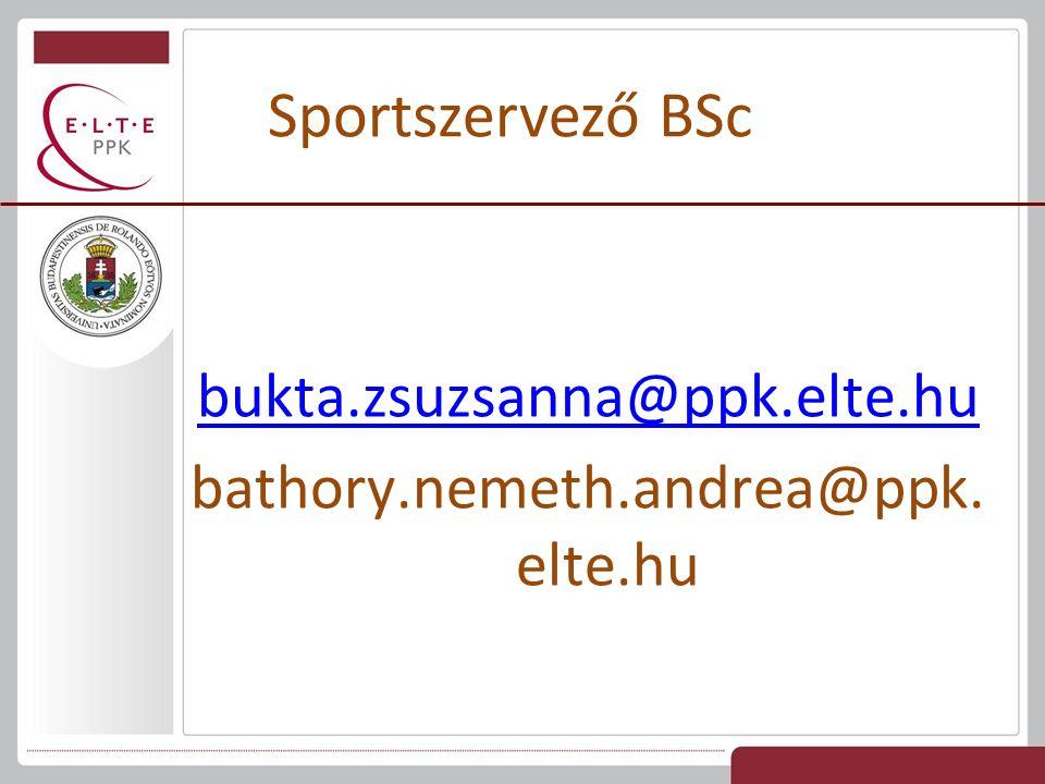 Sportszervező BSc bukta.zsuzsanna@ppk.elte.hu bathory.nemeth.andrea@ppk. elte.hu