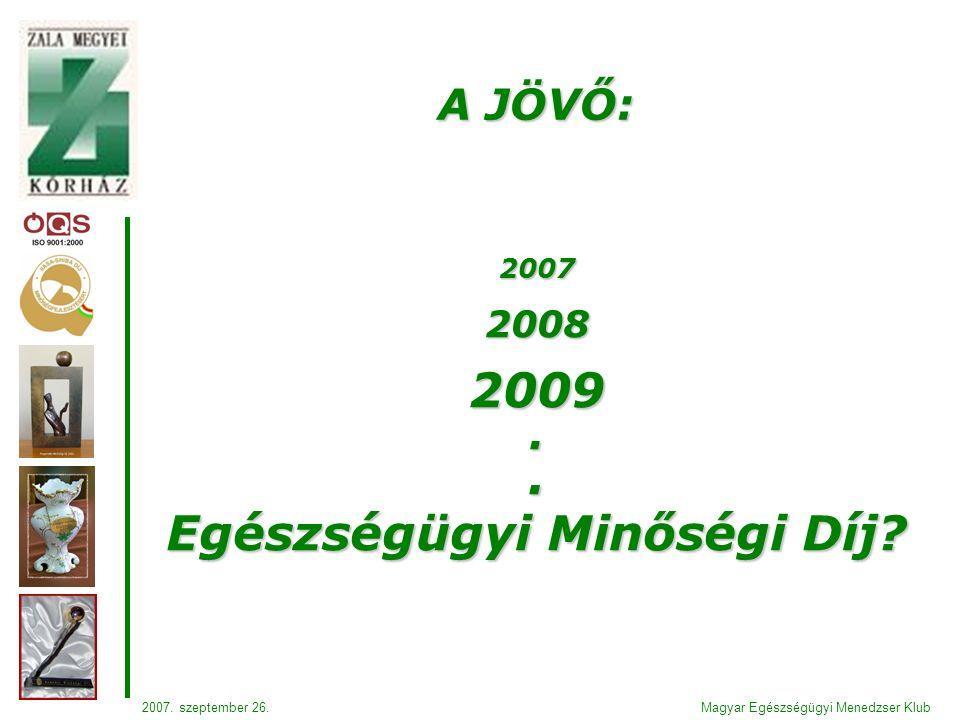 2007 2008 2009.. Egészségügyi Minőségi Díj. A JÖVŐ: Magyar Egészségügyi Menedzser Klub2007.