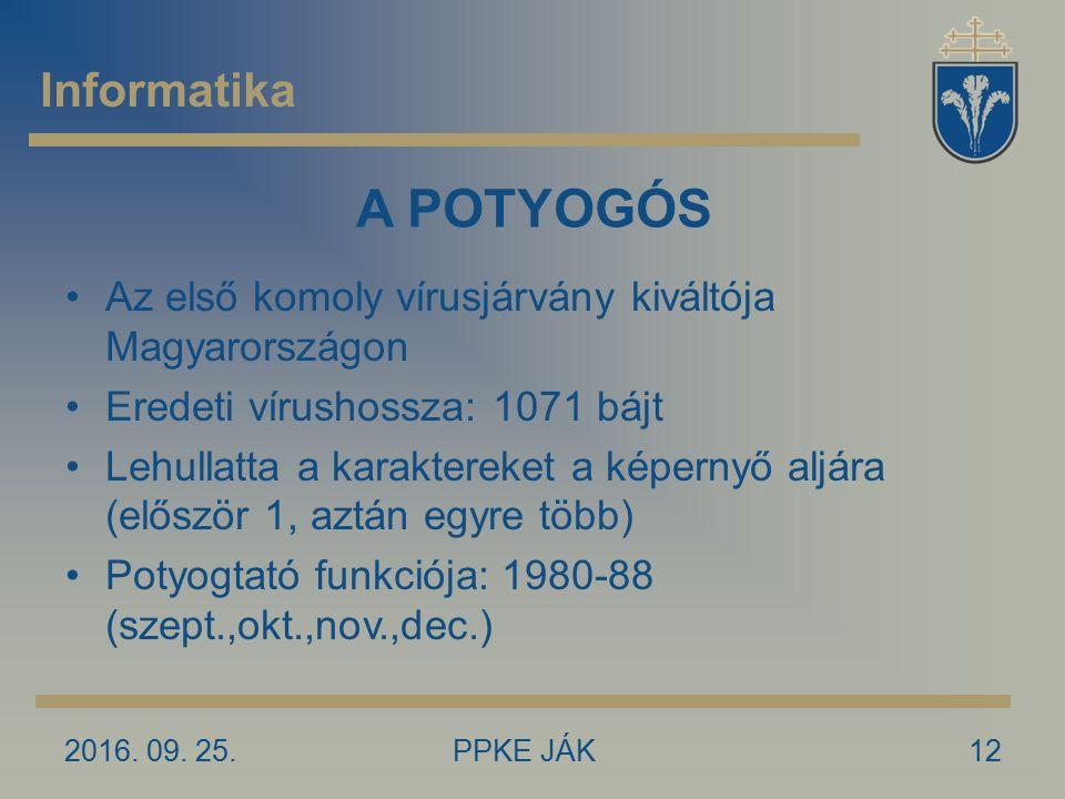 2016. 09. 25.PPKE JÁK12 Informatika A POTYOGÓS Az első komoly vírusjárvány kiváltója Magyarországon Eredeti vírushossza: 1071 bájt Lehullatta a karakt