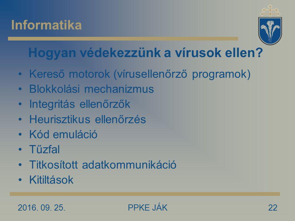 2016. 09. 25.PPKE JÁK22 Hogyan védekezzünk a vírusok ellen? Kereső motorok (vírusellenőrző programok) Blokkolási mechanizmus Integritás ellenőrzők Heu