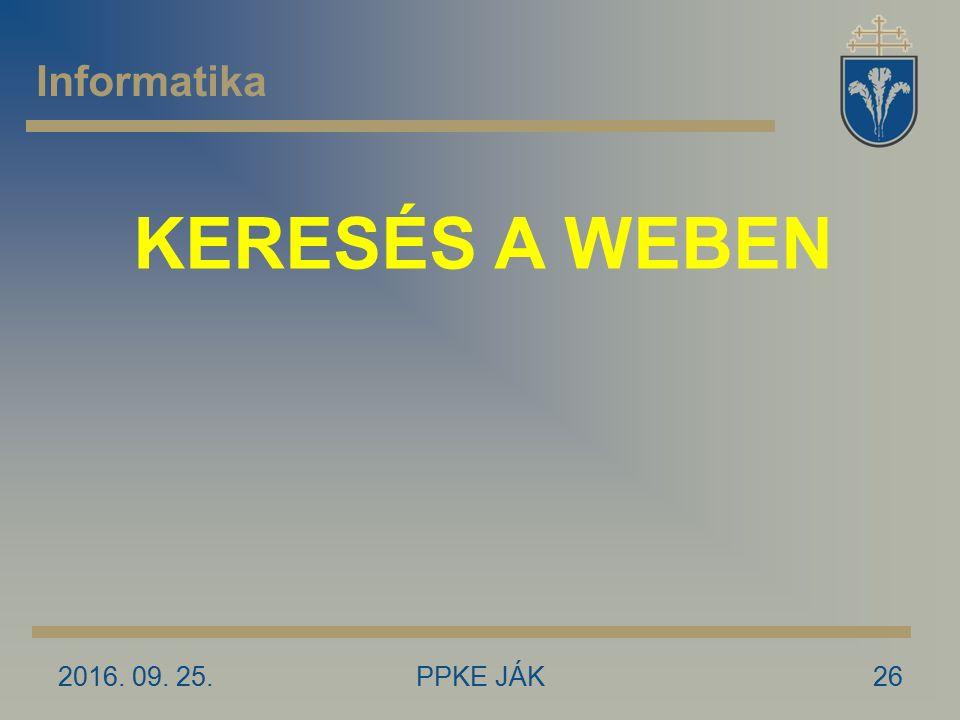 2016. 09. 25.PPKE JÁK26 Informatika KERESÉS A WEBEN