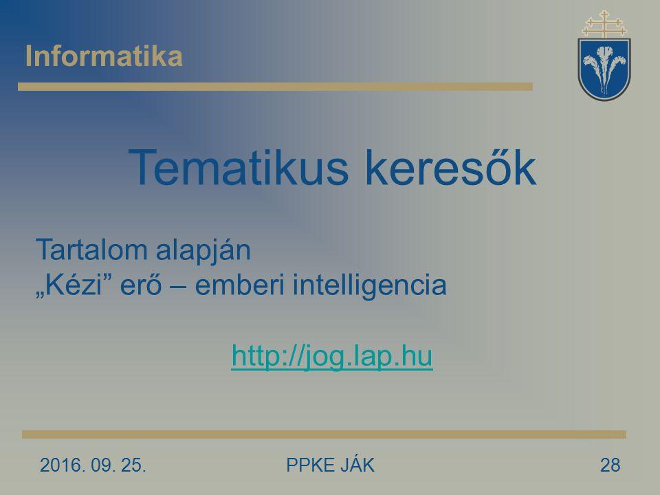 """2016. 09. 25.PPKE JÁK28 Informatika Tematikus keresők Tartalom alapján """"Kézi"""" erő – emberi intelligencia http://jog.lap.hu"""