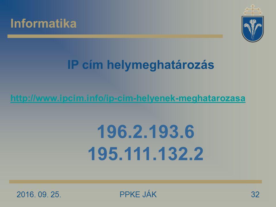 2016. 09. 25.PPKE JÁK32 Informatika IP cím helymeghatározás http://www.ipcim.info/ip-cim-helyenek-meghatarozasa 196.2.193.6 195.111.132.2