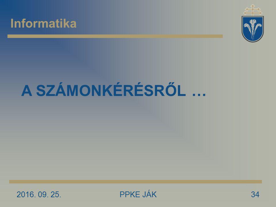 2016. 09. 25.PPKE JÁK34 Informatika A SZÁMONKÉRÉSRŐL …