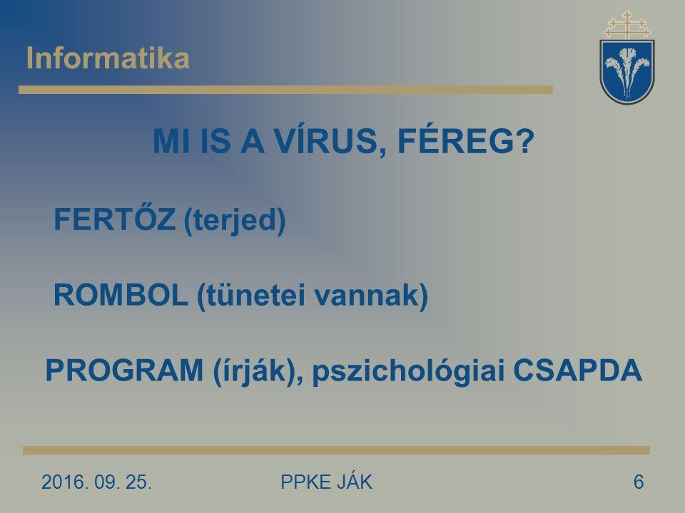 2016. 09. 25.PPKE JÁK6 Informatika MI IS A VÍRUS, FÉREG? ROMBOL (tünetei vannak) FERTŐZ (terjed) PROGRAM (írják), pszichológiai CSAPDA