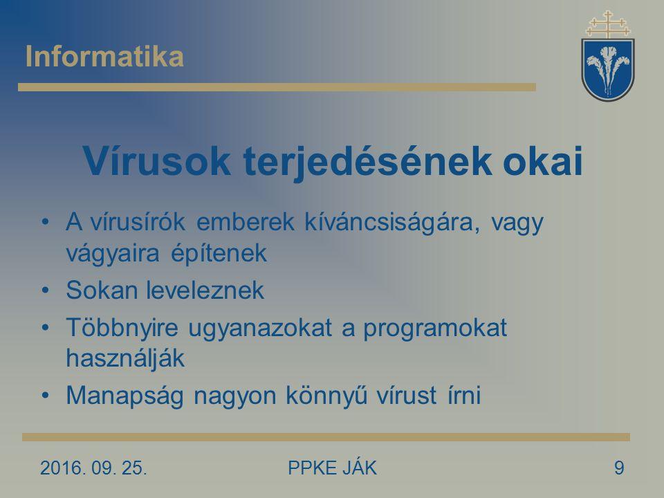 2016. 09. 25.PPKE JÁK9 Vírusok terjedésének okai A vírusírók emberek kíváncsiságára, vagy vágyaira építenek Sokan leveleznek Többnyire ugyanazokat a p