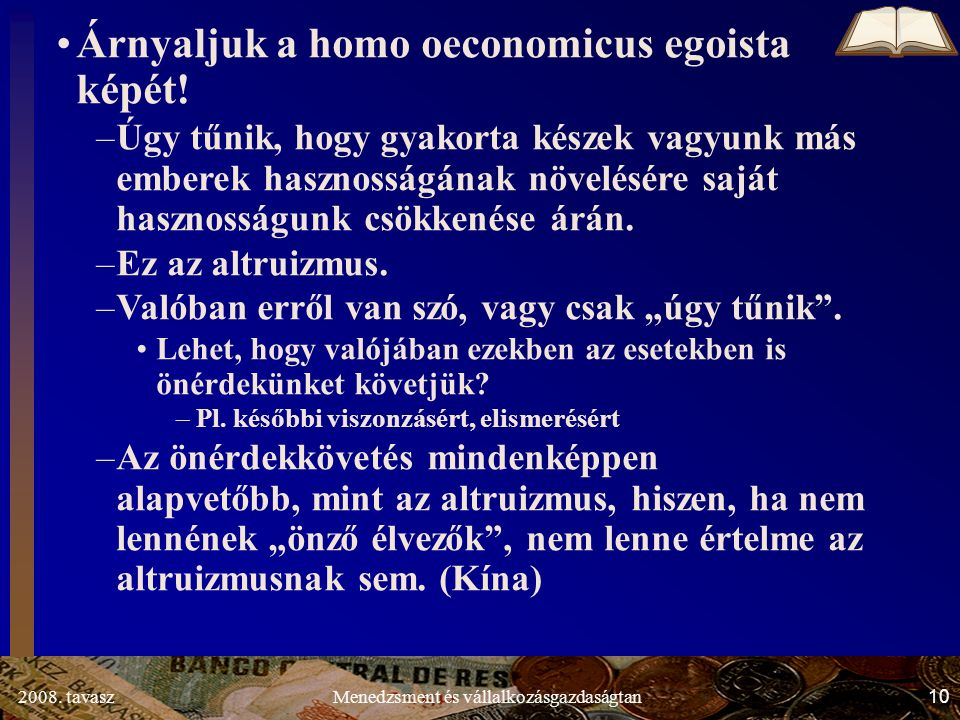 2008. tavasz10Menedzsment és vállalkozásgazdaságtan Árnyaljuk a homo oeconomicus egoista képét.