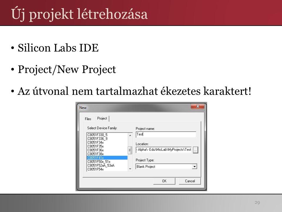 Új projekt létrehozása Silicon Labs IDE Project/New Project Az útvonal nem tartalmazhat ékezetes karaktert.