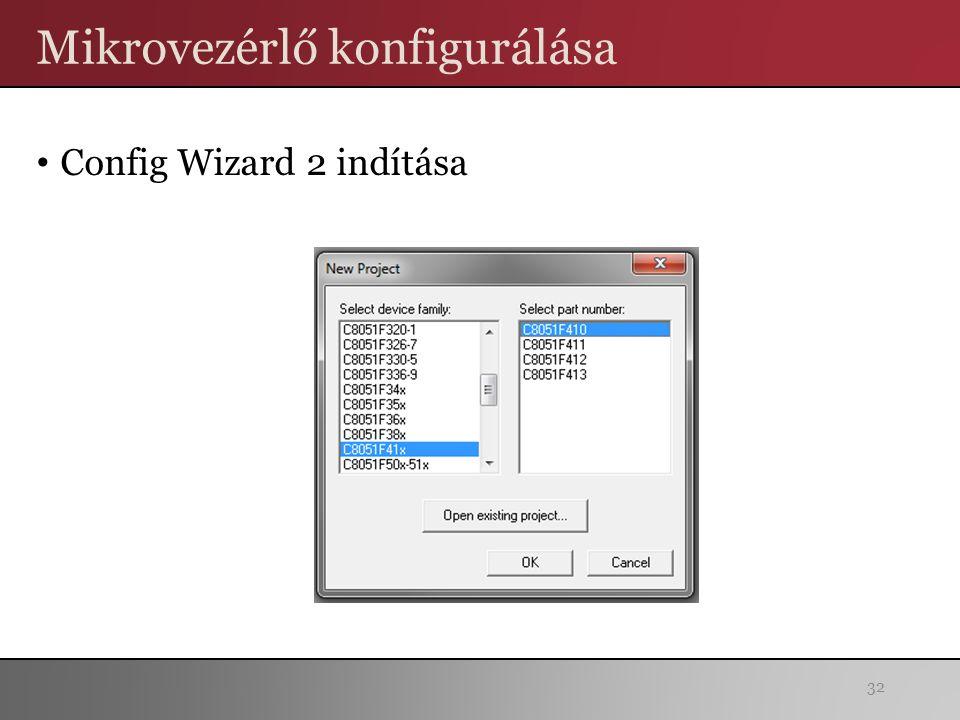 Mikrovezérlő konfigurálása Config Wizard 2 indítása 32