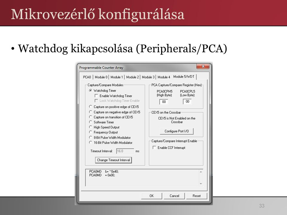 Mikrovezérlő konfigurálása Watchdog kikapcsolása (Peripherals/PCA) 33