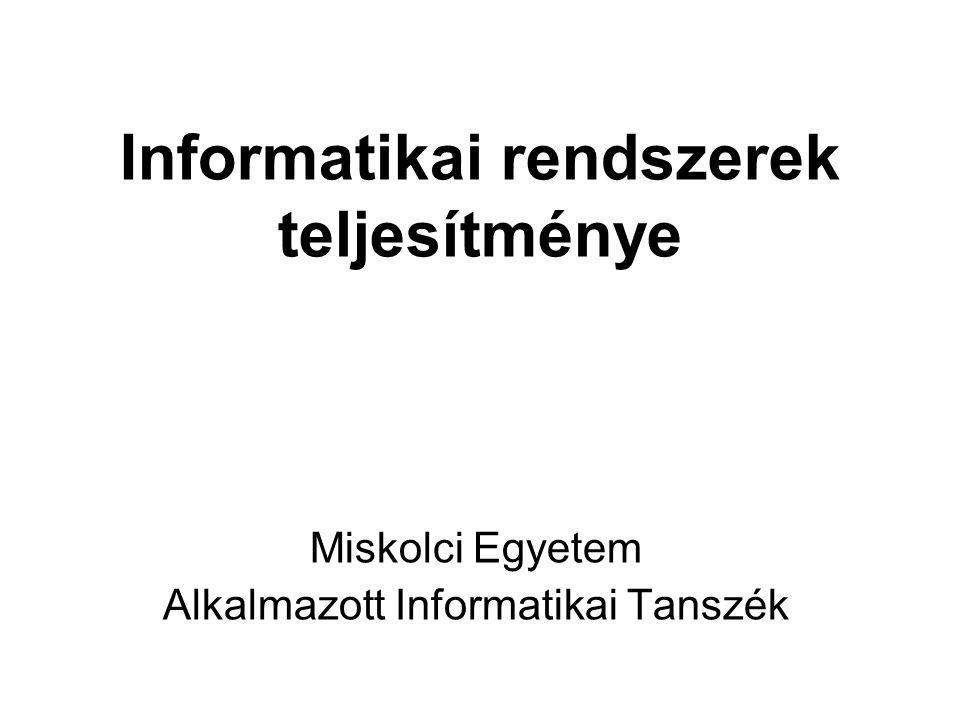 Informatikai rendszerek teljesítménye Miskolci Egyetem Alkalmazott Informatikai Tanszék